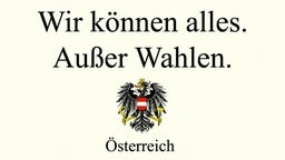 Wir können alles. Außer Wahlen. Österreich.