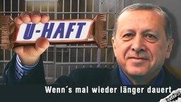 """Erdogan mit einem Riegel """"U-Haft"""". """"Wenn's mal wieder länger dauert."""""""
