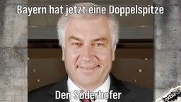 Bayern hat jetzt eine Doppelspitze. Den Söderhofer.