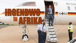 """""""Irgendwo in Afrika"""" mit Entwicklungsminister Gerd Müller"""