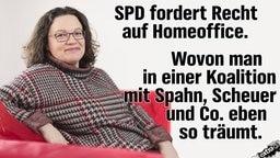 SPD fordert Recht auf Homeoffice. Wovon man in einer Koalition mit Spahn, Scheuer und Co. eben so träumt.
