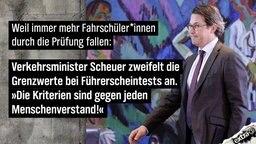 """Weil immer mehr Fahrschüler*innen durch die Prüfung fallen: Verkehrsminister Scheuer zweifelt die Grenzwerte bei Führerscheintests an. """"Die Kriterien sind gegen jeden Menschenverstand!"""""""