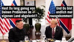 """Kim fragt Trump: """"Hast Du lang genug von Deinen Problemen im eigenen Land abgelenkt?"""" - Trump antwortet Kim: """"Und Du bist endlich mal rausgekommen!"""""""