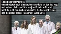 Liebe Scientists4Future, wenn Ihr jetzt noch eine Rechenschwäche an den Tag legt und bei der nächste PK in weißen Kitteln auftretet, habt Ihr auch den Verkehrsminister, die Porschefreunde und die Diesel-Hasser-Hasser auf Eurer Seite.