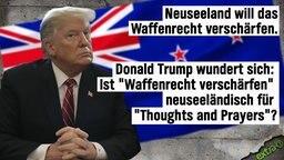 """Neuseeland will das Waffenrecht verschärfen. Donald Trump wundert sich: Ist """"Waffenrecht verschärfen"""" neuseeländisch für """"Thoughts and Prayers""""?"""