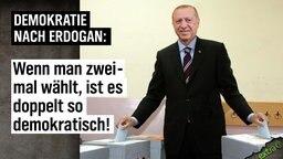 Demokratie nach Erdogan: Wenn man zweimal wählt, ist es doppelt so demokratisch.