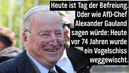 Heute ist Tag der Befreiung. Oder wie AfD-Chef Alexander Gauland sagen würde: Heute vor 74 Jahren wurde ein Vogelschiss weggewischt.