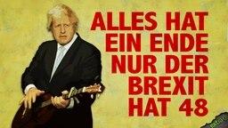 Boris Johnson singt: Alles hat ein Ende nur der Brexit hat 48.