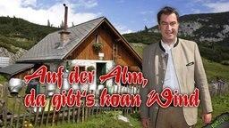 """Markus Söder in """"Auf der Alm, da gibt's koan Wind""""."""