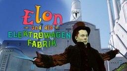 Elon und die Elektrowagenfabrik
