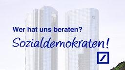 Deutsche Bank - Wer hat uns beraten? Sozialdemokraten! © NDR