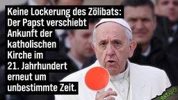 Keine Lockerung des Zölibats: Der Papst verschiebt Ankunft der katholischen Kirche im 21. Jahrhundert erneut um unbestimmte Zeit.