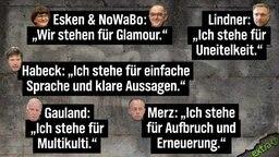 """Esken & NoWaBo: """"Wir stehen für Glamour."""" - Habeck: Ich stehe für einfache Sprache und klare Aussagen."""" - Lindner: """"Ich stehe für Uneitelkeit."""" - Gauland: """"Ich stehe für Multikulti."""" Merz: """"Ich stehe für Aufbruch und Erneuerung."""""""