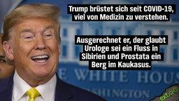 Trump brüstet sich seit COVID-19, viel von Medizin zu verstehen. Ausgerechnet er, der glaubt, Urologe sei ein Fluss in Sibirien und Prostata ein Berg im Kaukasus.