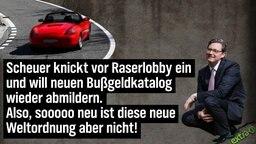 Scheuer knickt vor Raserlobby ein und will neuen Bußgeldkatalog wieder abmildern. Also, sooooo neu ist diese Weltordnung aber nicht,