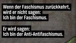 Wenn der Faschismus zurückkehrt, wird er nicht sagen: Ich bin der Faschismus. Er wird sagen: Ich bin der Anti-Antifaschismus.
