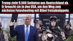Trump zieht 9.500 Soldaten aus Deutschland ab. Er braucht sie in den USA, um den Weg zum nächsten Fotoshooting mit Bibel freizuknüppeln.