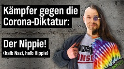 Kämpfer gegen die Corona-Diktatur: Der Nippie! (halb Nazi, halb Hippie)