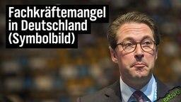 Fachkräftemangel in Deutschland (Symbolbild mit Andreas Scheuer)