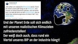 Auf die Forderung Friedrich Merz', dass wir uns realistische Klimaziele setzen sollten, da ein Viertel unseres BIP an unserer Industrie hängen: soll die Erde sich doch mit realistischen Klimazielen zufrieden geben.
