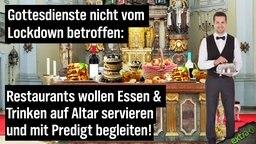 Gottesdienste nicht vom Lockdown betroffen: Restaurants wollen Essen und Trinken auf Altar servieren und mit Predigt begleiten!