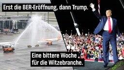 Erst die BER-Eröffnung, dann Trump. Eine schwarze Woche für die Witzebranche.