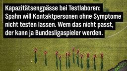 Kapazitätsengpässe bei Testlaboren: Spahn will Kontaktpersonen ohne Syptome nicht testen lassen. Wem das nicht passt, kann ja Bundesliga-Spieler werden.