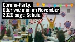 Corona-Party. Oder wie man im November 2020 sagt: Schule.