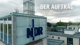 Der Auftrag - die Zukunft von ARD und ZDF © NDR