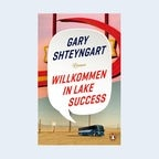 "Gary Shteyngart: ""Willkommen in Lake Success "" © Penguin"