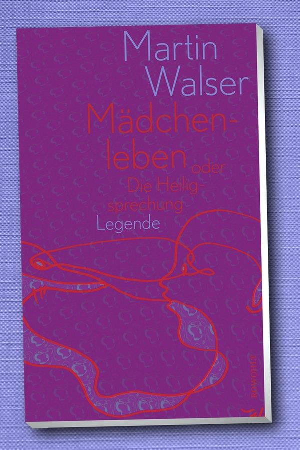 """Martin Walser: """"Mädchenleben oder die Heiligsprechung"""""""