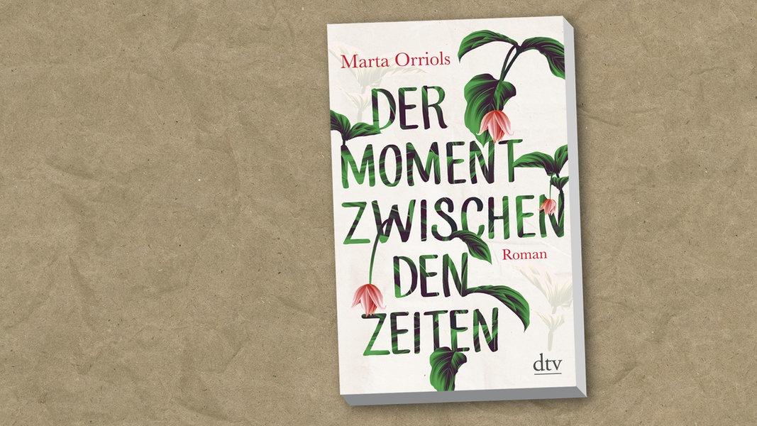 """Roman von Marta Orriols: """"Der Moment zwischen den Zeiten"""""""