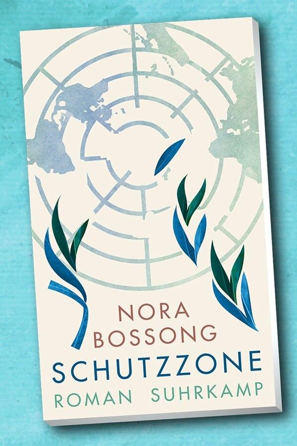 """""""Schutzzone"""": Nora Bossong zeigt die Ambivalenz der UN"""