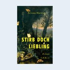 "Ariana Harwicz: ""Stirb doch, Liebling"" (Cover) © C.H. Beck Verlag"