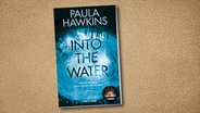 "Paula Hawkins: ""Into The Water Traue keinem. Auch nicht dir selbst"" (Cover) © blanvalet"