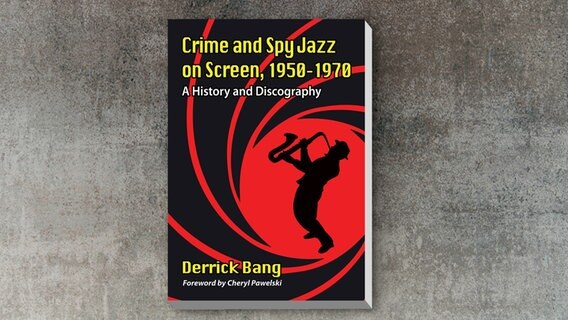 "Buch-Cover ""Crime and Spy Jazz on Screen, 1950-1970"" von Derrick Bang © McFarland Foto:"