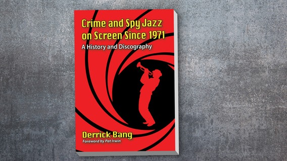 "Buch-Cover ""Crime and Spy Jazz on Screen since 1971"" von Derrick Bang © McFarland Foto:"
