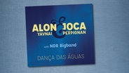 "CD-Cover: Alon Yavnai & Joca Perpignan with NDR Bigband - ""Dança das Águas"" © Chant Records"